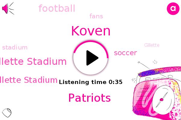 Koven,Gillette Stadium,Patriots,Foxboro Gillette Stadium,Soccer,Football