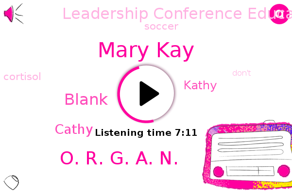 Mary Kay,Oprah,Soccer,Leadership Conference Education Fund,Cortisol,O. R. G. A. N.,Blank,Cathy,Kathy