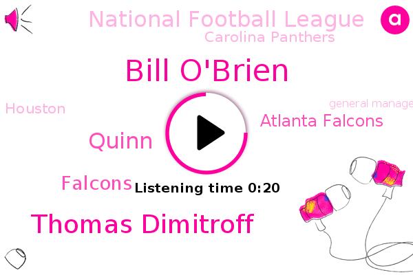 Atlanta Falcons,Falcons,National Football League,Bill O'brien,General Manager,Thomas Dimitroff,Carolina Panthers,Quinn,Houston