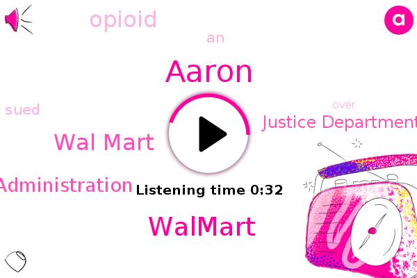 Wal Mart,Walmart,Drug Enforcement Administration,Justice Department,Aaron