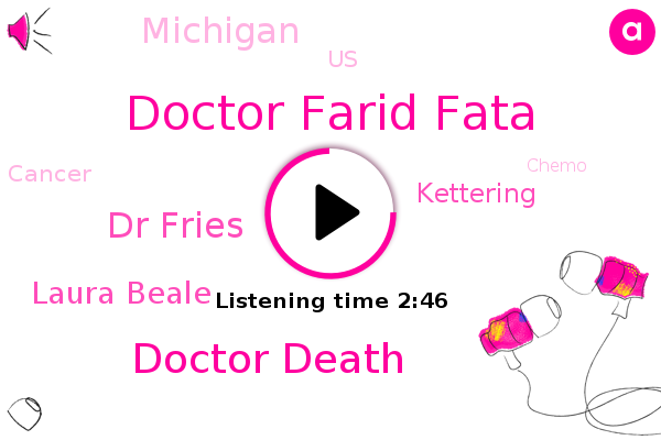 Doctor Farid Fata,Doctor Death,Cancer,Michigan,Dr Fries,Kettering,Laura Beale,Chemo,United States