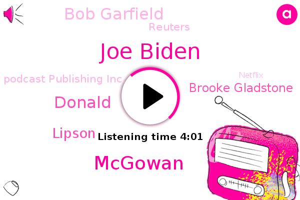 Joe Biden,Reuters,Mcgowan,Podcast Publishing Inc.,United States,Donald Trump,Netflix,Lipson,Giants,Nielsen,Spotify,New York Times,Amazon,Brooke Gladstone,Bob Garfield,Facebook