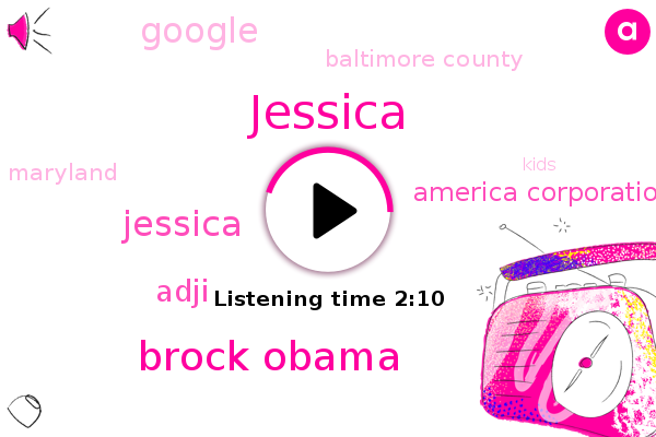 America Corporation,Jessica,Baltimore County,Brock Obama,Maryland,Google,Adji