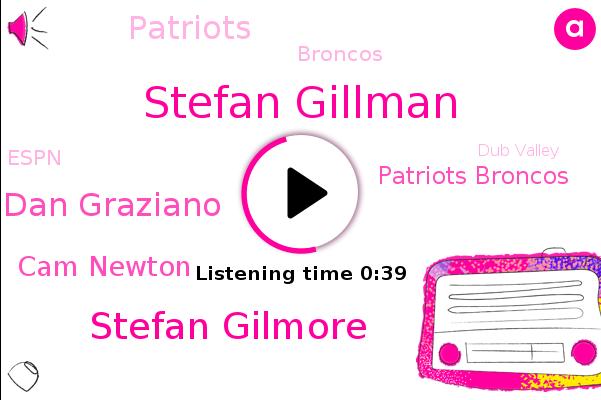 Patriots Broncos,Patriots,Stefan Gillman,Stefan Gilmore,Dan Graziano,Dub Valley,Cam Newton,Broncos,Espn,Football