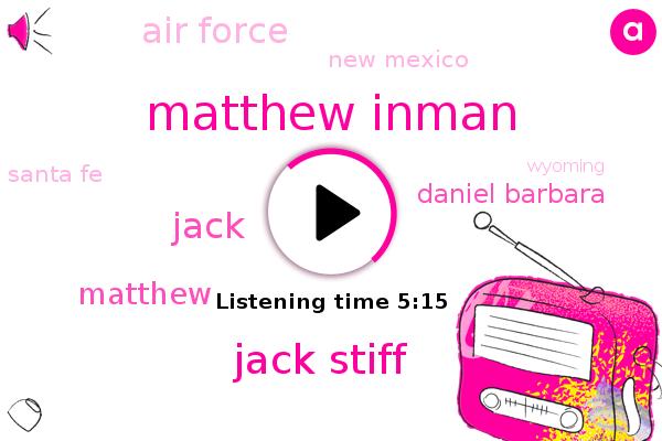 Cancer,New Mexico,Santa Fe,Air Force,Matthew Inman,Jack Stiff,Wyoming,Michigan,Jack,South West,Matthew,Daniel Barbara