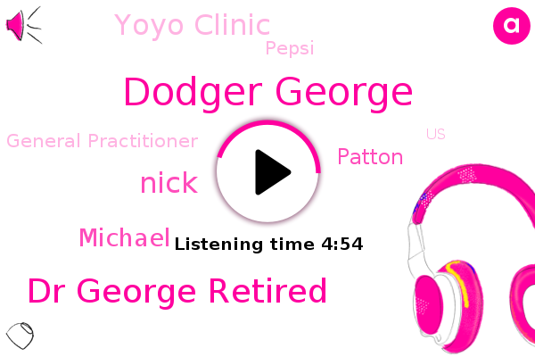 General Practitioner,Dodger George,Dr George Retired,Yoyo Clinic,United States,Bradford,Pepsi,Nick,Michael,Patton,Partner