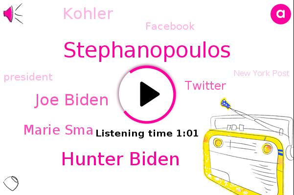 Hunter Biden,Joe Biden,Stephanopoulos,Marie Sma,New York Post,Twitter,Kohler,Facebook,President Trump