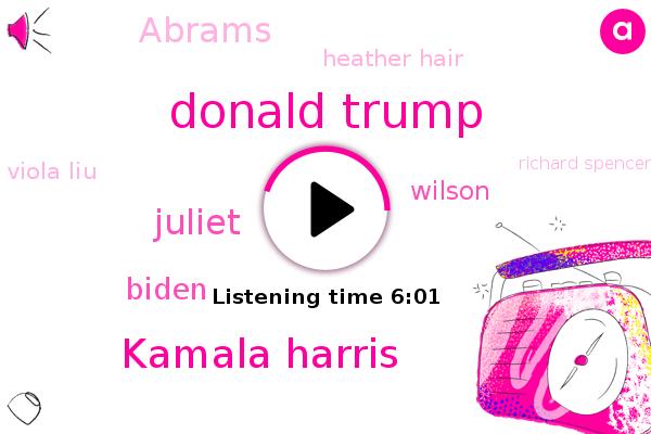 Donald Trump,Kamala Harris,Cali,Juliet,Biden,Wilson,Abrams,Supreme Court,Google,Heather Hair,Georgia,Viola Liu,White House,Charlottesville,Richard Spencer,White