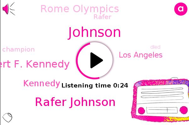 Rafer Johnson,Rome Olympics,Los Angeles,Robert F. Kennedy,Johnson,Kennedy
