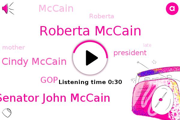 Roberta Mccain,Senator John Mccain,Cindy Mccain,GOP,President Trump