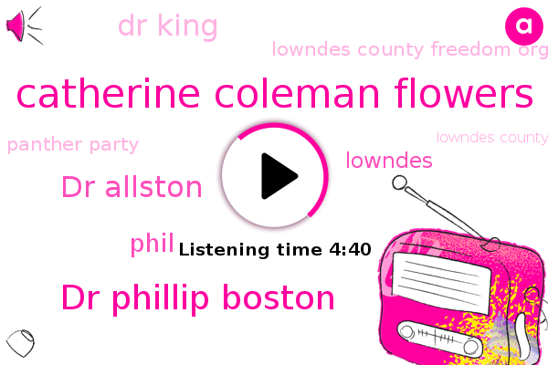 Catherine Coleman Flowers,Lowndes County,Dr Phillip Boston,Dr Allston,Basketball,Lowndes County Freedom Organization,Phil,Lowndes,Panther Party,Alabama,Lowndes County Freedom Party,Democratic Party,Dr King,Selma,Montgomery