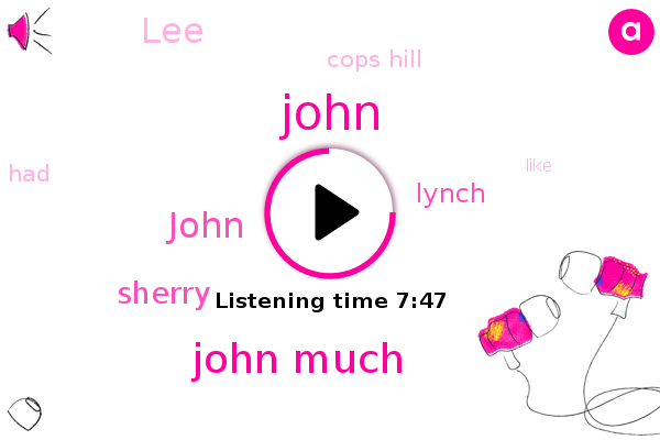 John,Cops Hill,John Much,Sherry,Lynch,LEE