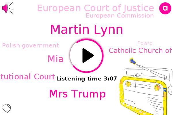 Poland,Constitutional Court,Catholic Church Of Poland,European Court Of Justice,Martin Lynn,European Commission,Rape,Mrs Trump,Polish Government,MIA