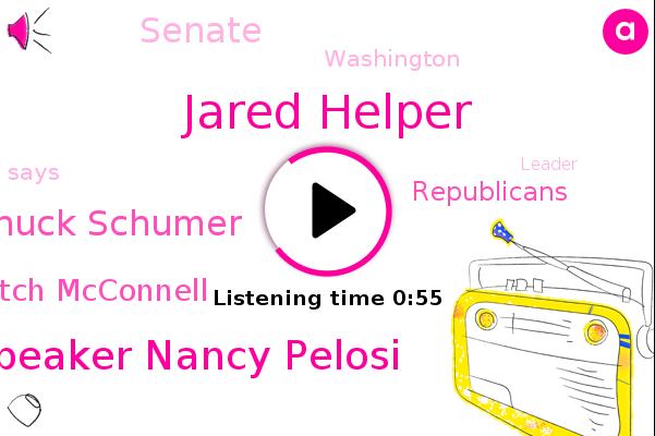 Jared Helper,House Speaker Nancy Pelosi,Chuck Schumer,Majority Leader Mitch Mcconnell,Washington,Republicans,Senate