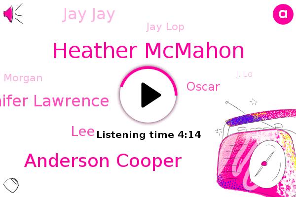 Heather Mcmahon,Anderson Cooper,Jennifer Lawrence,LEE,Oscar,CNN,Jay Jay,Wanna,Jay Lop,Morgan,J. Lo