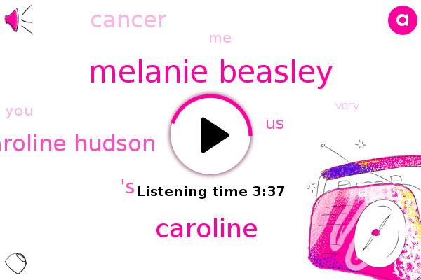 Cancer,Melanie Beasley,Caroline,Caroline Hudson,United States,'S