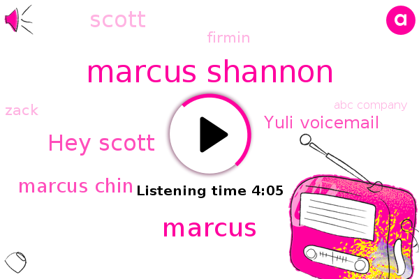 Marcus Shannon,Abc Company,Marcus,Hey Scott,Marcus Chin,Yuli Voicemail,ABC,Scott,Firmin,Korea,Ukraine,Zack