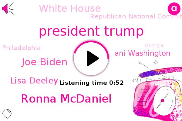 President Trump,Ronna Mcdaniel,Joe Biden,White House,Republican National Committee,Lisa Deeley,Philadelphia,Georgia,Ani Washington