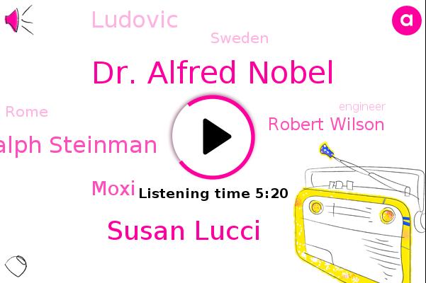 Dr. Alfred Nobel,Nobel Prize,Susan Lucci,Ralph Steinman,Emmy Award,Sweden,Moxi,Robert Wilson,Rome,Engineer,Ludovic