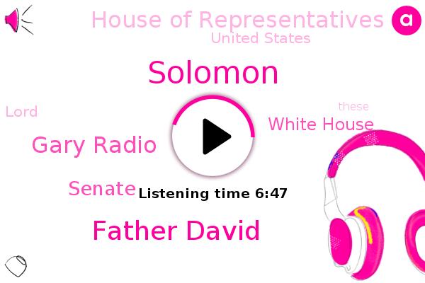 Solomon,United States,David,Father David,Gary Radio,Senate,White House,House Of Representatives