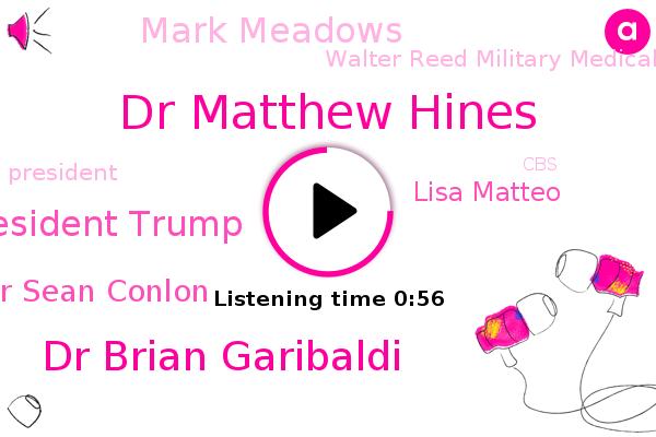 President Trump,Dr Matthew Hines,Dr Brian Garibaldi,Dr Sean Conlon,CBS,Fever,Walter Reed Military Medical Center,Lisa Matteo,Mark Meadows