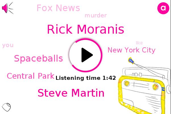 Rick Moranis,New York City,Steve Martin,Spaceballs,Fox News,Central Park,Murder