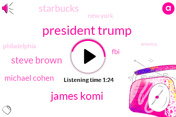 New York,Donald Trump,President Trump,Director,Starbucks,Philadelphia,ABC,Ireland,Europe,Steve Brown,FBI,Attorney,Michael Cohen,James Komi,CEO,Thirteen Year