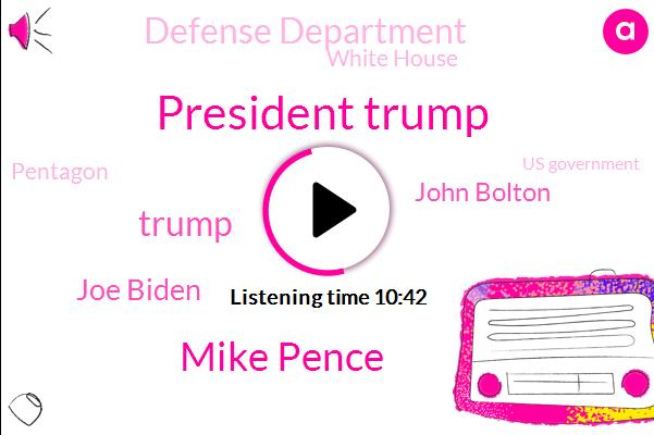President Trump,Vice President,Mike Pence,Ukraine,First Vice President,Chief Of Staff,Donald Trump,United States,Defense Department,Iran,Official,Secretary,White House,Pentagon,Joe Biden,John Bolton,Secretary Of Defense,Us Government