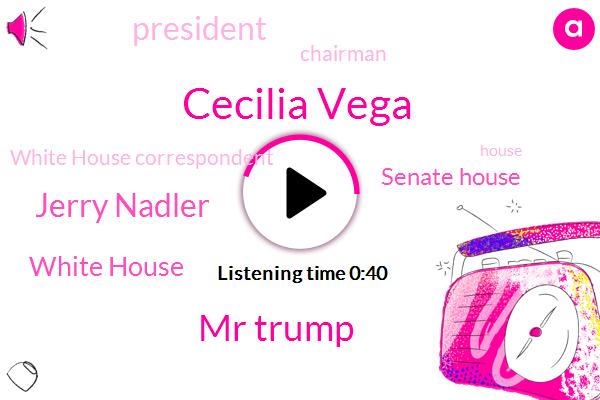 Cecilia Vega,Mr Trump,President Trump,Chairman,Jerry Nadler,White House,ABC,White House Correspondent,Senate House