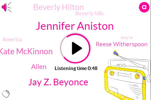 Beverly Hilton,Beverly Hills,Jennifer Aniston,Jay Z. Beyonce,Kate Mckinnon,Allen,America,Reese Witherspoon