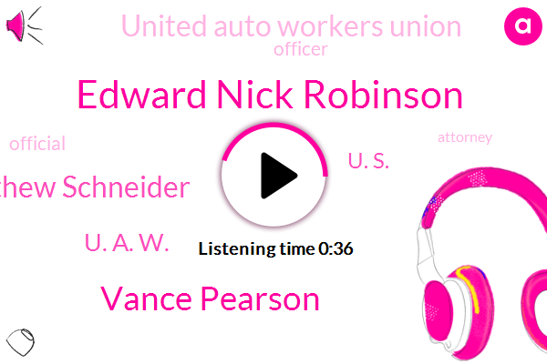 Edward Nick Robinson,Officer,Vance Pearson,Embezzlement,Attorney,Matthew Schneider,United Auto Workers Union,Official,U. A. W.,U. S.