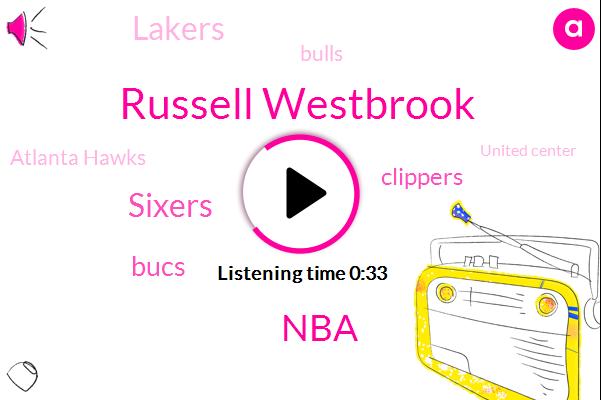 NBA,San Francisco,Russell Westbrook,Sixers,Philadelphia,Bucs,Toronto,Clippers,Lakers,New Orleans,Denver,Bulls,Atlanta Hawks,United Center,Boston