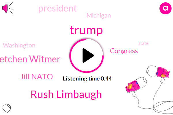 President Trump,Congress,Rush Limbaugh,Gretchen Witmer,Jill Nato,Donald Trump,Michigan,Washington