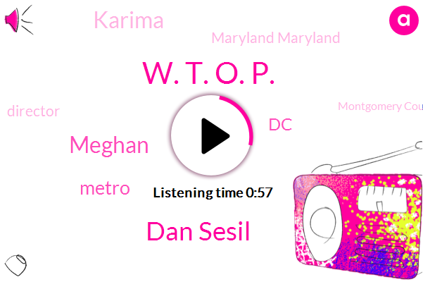 Director,DC,W. T. O. P.,Metro,Dan Sesil,Montgomery County,Investigative Reporter,Meghan,Karima,Maryland Maryland