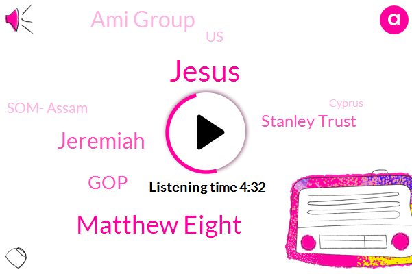 Jesus,United States,Som- Assam,GOP,Matthew Eight,Cyprus,Jeremiah,Stanley Trust,Ami Group