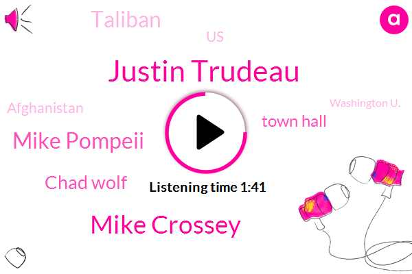 Justin Trudeau,Town Hall,Washington U.,Secretary,United States,Washington,Mike Crossey,Iraq,Afghanistan,Prime Minister,Mike Pompeii,Iran,Tehran,Chad Wolf,South Texas,Taliban