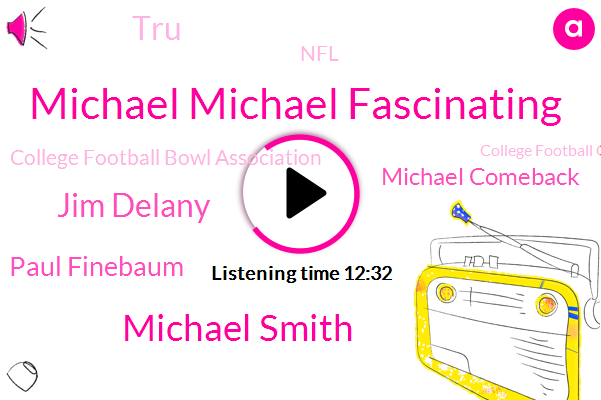 Michael Michael Fascinating,Football,Espn,NFL,College Football Bowl Association,Michael Smith,Jim Delany,College Football Championship,Paul Finebaum,Sports Business Journal,SEC,Michael Comeback,LSU,TRU