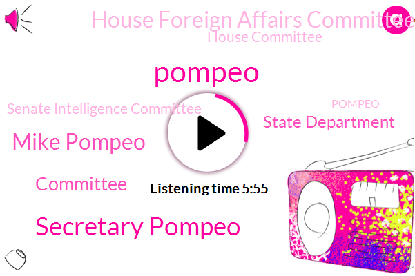 State Department,Secretary Pompeo,Committee,Secretary,Deputy Secretary Of State,Deputy Secretary,Mike Pompeo,House Foreign Affairs Committee,Pompeo,House Committee,Senate Intelligence Committee,President Trump,House Oversight Committee,House Intelligence Committee,Foreign Affairs Committee,Congress State Department