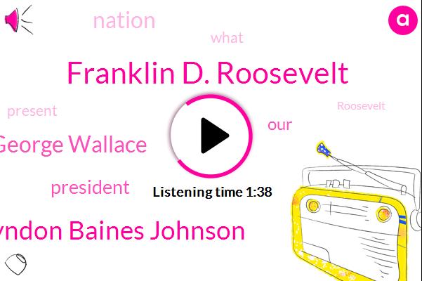 Franklin D. Roosevelt,President Trump,Lyndon Baines Johnson,George Wallace