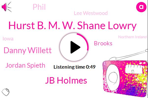 Hurst B. M. W. Shane Lowry,Jb Holmes,Iowa,Northern Ireland,Westwood,Danny Willett,Jordan Spieth,Brooks,Phil,Lee Westwood