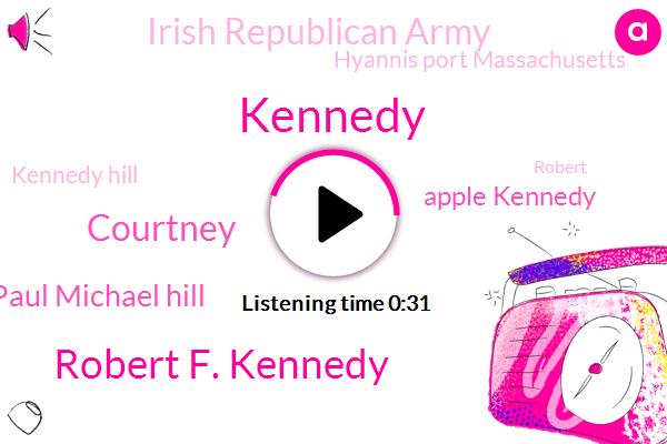 Robert F. Kennedy,Kennedy Hill,Courtney,Paul Michael Hill,Kennedy,Hyannis Port Massachusetts,Apple Kennedy,Irish Republican Army
