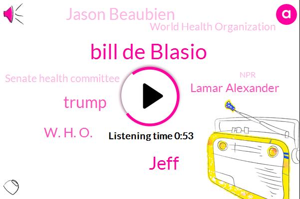 Bill De Blasio,Jeff,Brooklyn,Donald Trump,United States,World Health Organization,President Trump,China,W. H. O.,Senate Health Committee,Lamar Alexander,NPR,Jason Beaubien,UN,Utah