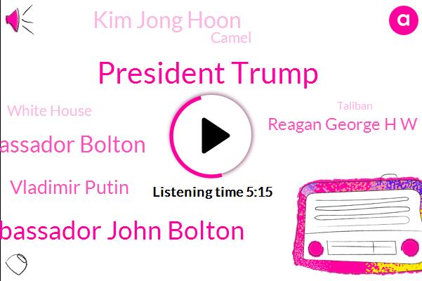 President Trump,Ambassador John Bolton,Ambassador Bolton,Advisor,Vladimir Putin,White House,North Korea,United States Ambassador,Reagan George H W Bush,Kim Jong Hoon,Camel,Helsinki,Taliban,United Nations