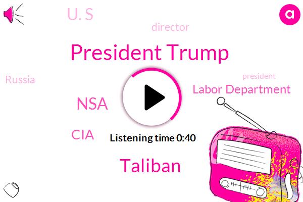 President Trump,Director,Taliban,NSA,CIA,Labor Department,Russia,FOX,U. S