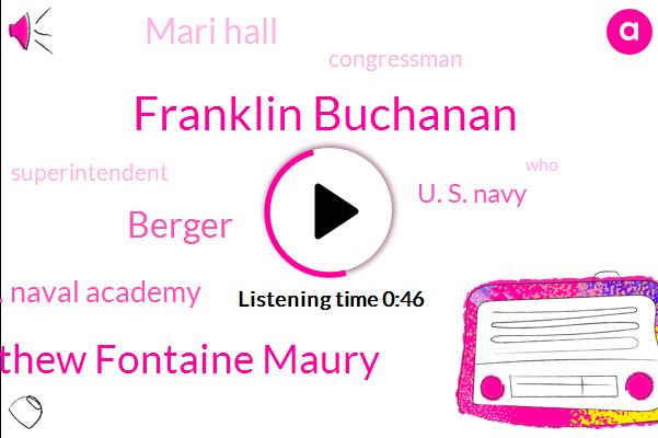 Congressman,U. S. Naval Academy,Superintendent,Franklin Buchanan,U. S. Navy,Mari Hall,Matthew Fontaine Maury,Berger