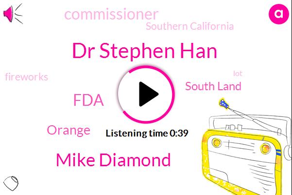 Dr Stephen Han,Mike Diamond,South Land,FDA,Orange,Commissioner,Southern California