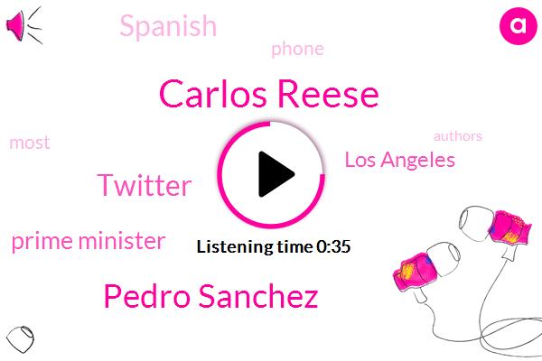 Carlos Reese,Prime Minister,Pedro Sanchez,Twitter,Los Angeles