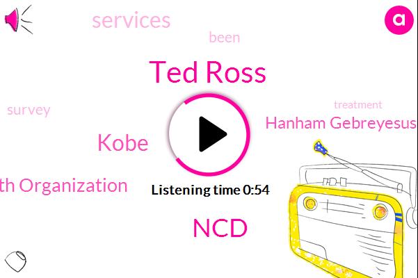 NCD,Ted Ross,Hanham Gebreyesus,Kobe,Health Organization