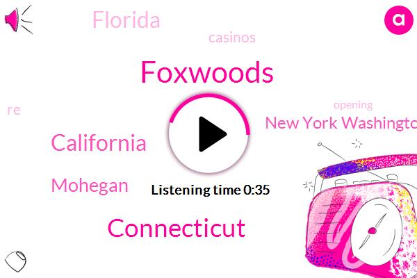 Connecticut,Foxwoods,California,ABC,Mohegan,New York Washington,Florida
