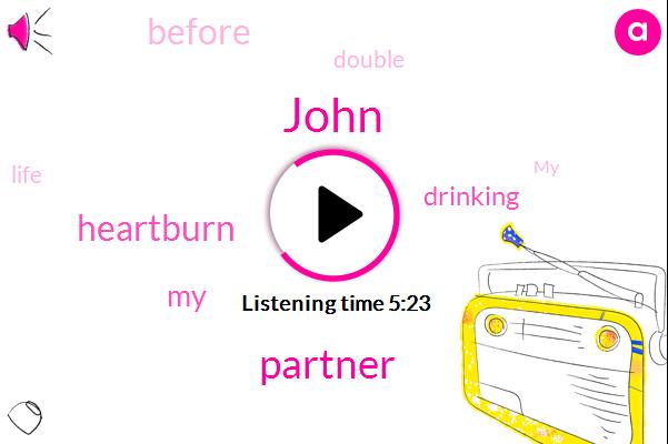 Partner,Heartburn,John